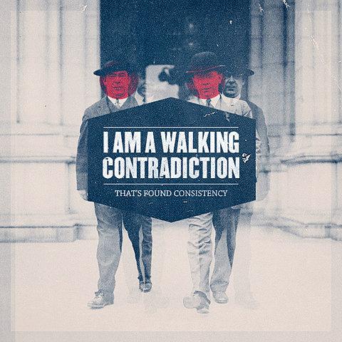 I am a walking contradiction