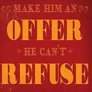 Make an Offer That Can't Be Refused